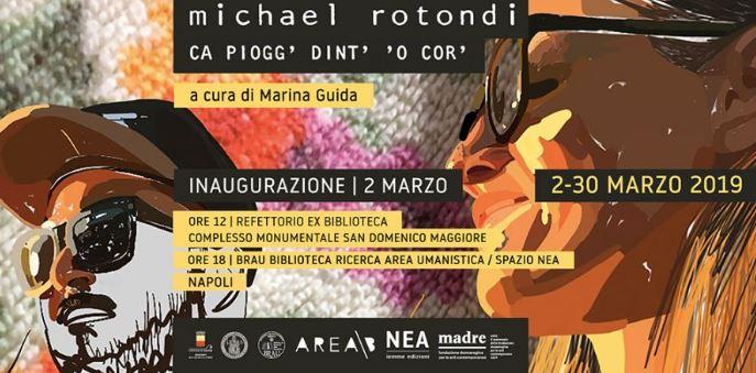 Michael Rotondi, Ca piogg' dint' 'o cor' la mostra a Napoli dal 2 al 30 marzo